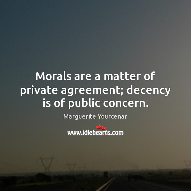 Morals are a matter of private agreement; decency is of public concern. Image
