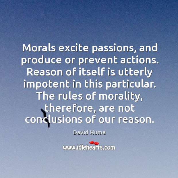 Morals excite passions, and produce or prevent actions. Reason of itself is David Hume Picture Quote