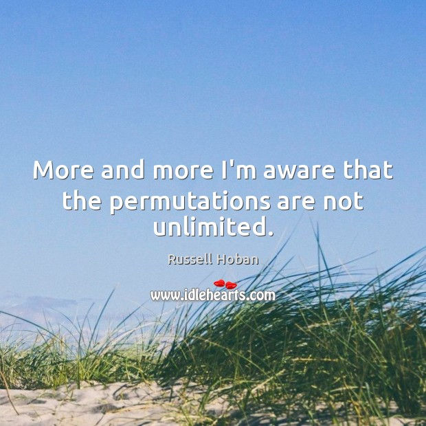 More and more I'm aware that the permutations are not unlimited. Image