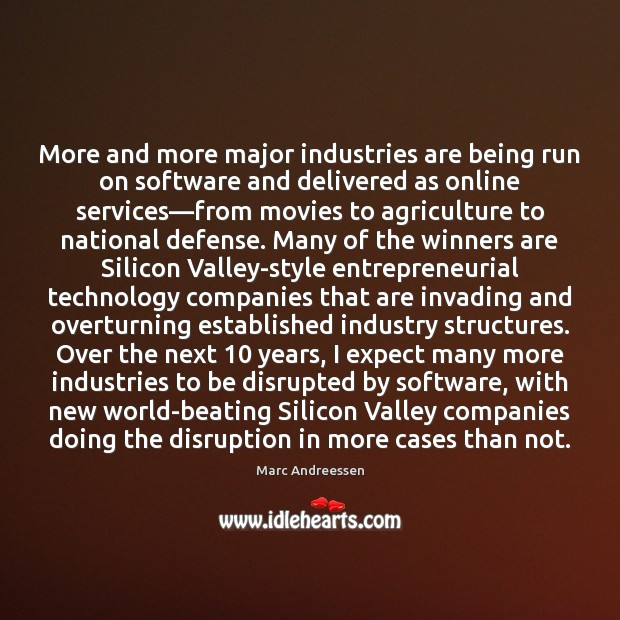 More and more major industries are being run on software and delivered Marc Andreessen Picture Quote
