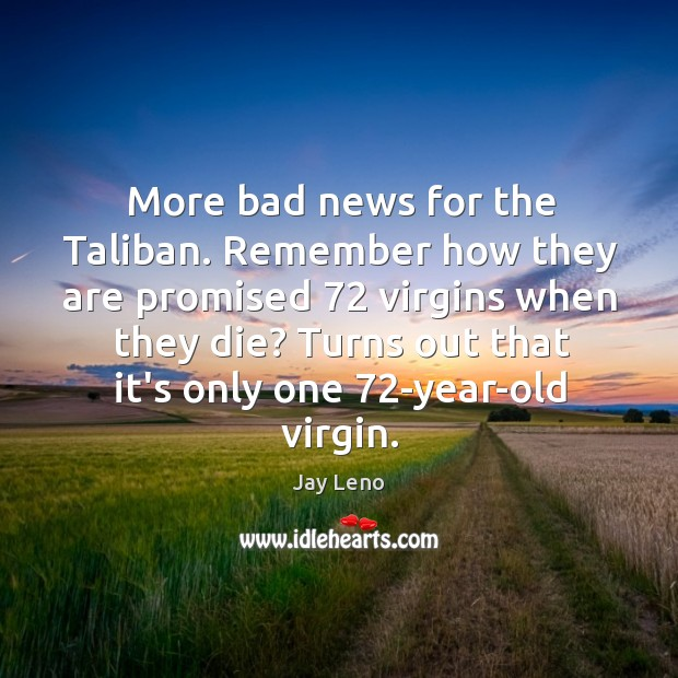 Image, More bad news for the Taliban. Remember how they are promised 72 virgins