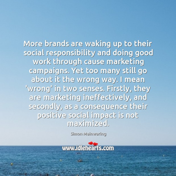 More brands are waking up to their social responsibility and doing good Social Responsibility Quotes Image