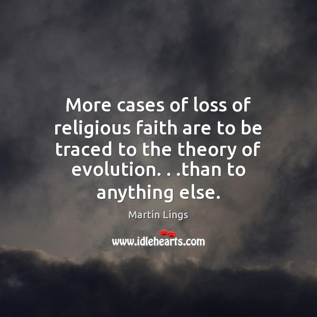More cases of loss of religious faith are to be traced to Martin Lings Picture Quote
