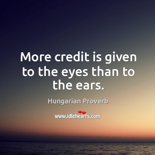 Image, More credit is given to the eyes than to the ears.