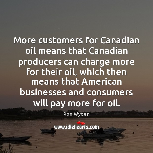 Image, More customers for Canadian oil means that Canadian producers can charge more