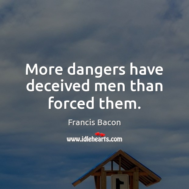 Image, More dangers have deceived men than forced them.