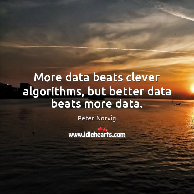 More data beats clever algorithms, but better data beats more data. Clever Quotes Image