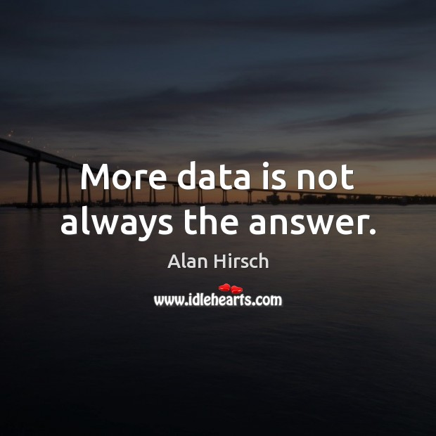 More data is not always the answer. Data Quotes Image