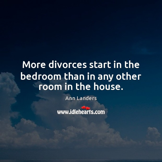 More divorces start in the bedroom than in any other room in the house. Image
