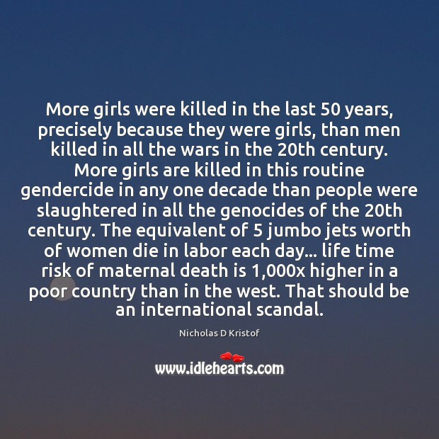 More girls were killed in the last 50 years, precisely because they were Nicholas D Kristof Picture Quote