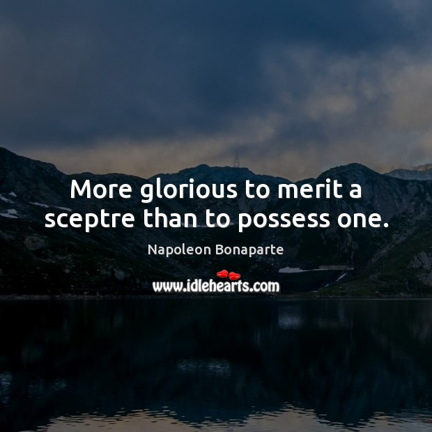 Image, More glorious to merit a sceptre than to possess one.