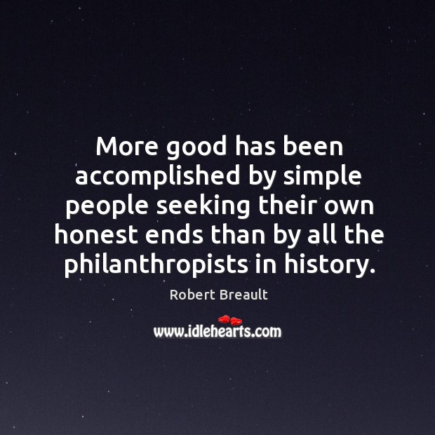 More good has been accomplished by simple people seeking their own honest Image