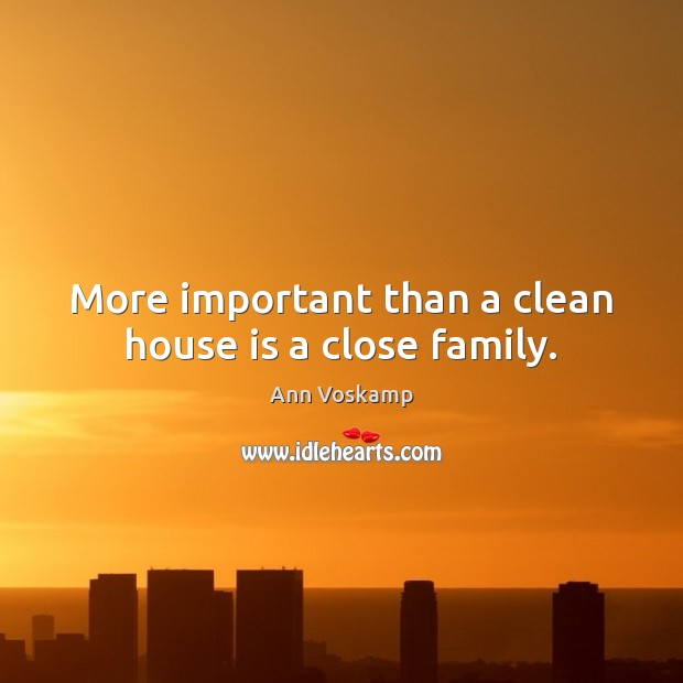 Image, More important than a clean house is a close family.