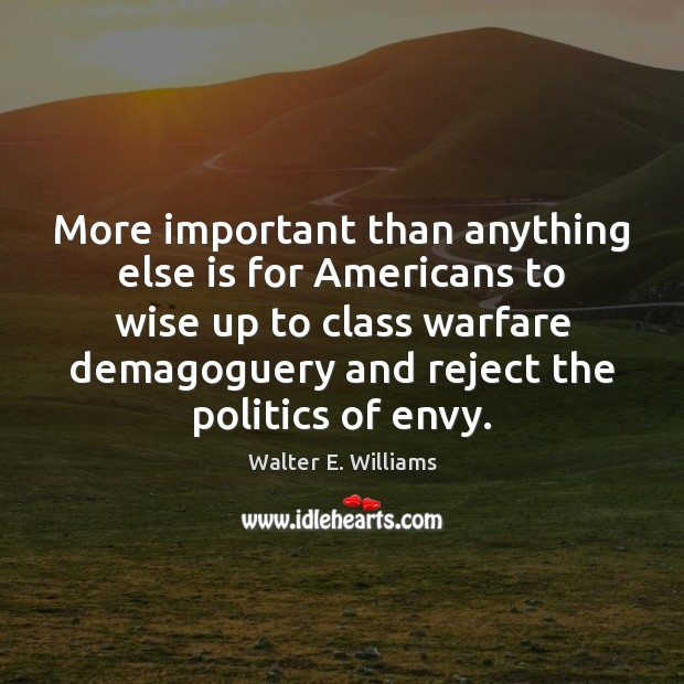More important than anything else is for Americans to wise up to Walter E. Williams Picture Quote