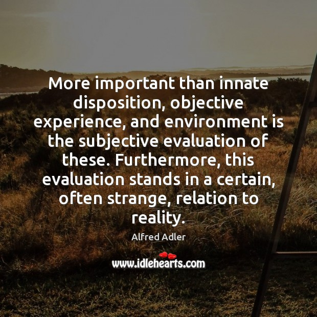 More important than innate disposition, objective experience, and environment is the subjective Image