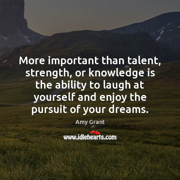 More important than talent, strength, or knowledge is the ability to laugh Knowledge Quotes Image