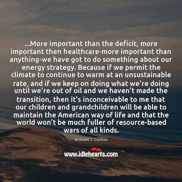 Image, …More important than the deficit, more important then healthcare-more important than anything-we