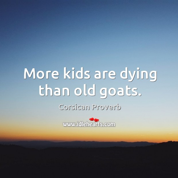Image, More kids are dying than old goats.