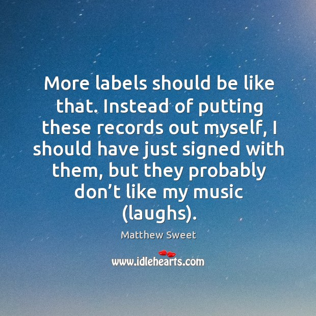 More labels should be like that. Instead of putting these records out myself Image