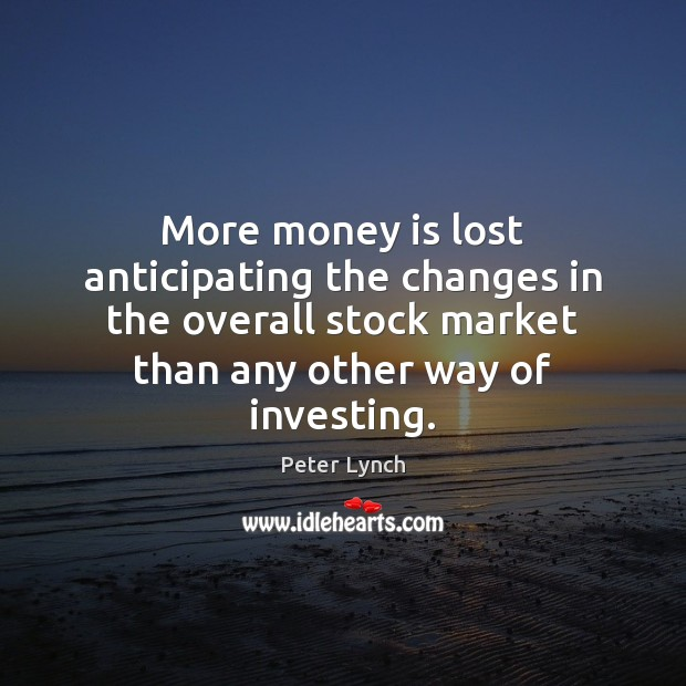 More money is lost anticipating the changes in the overall stock market Money Quotes Image