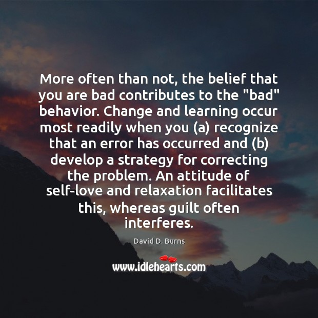 More often than not, the belief that you are bad contributes to Behavior Quotes Image