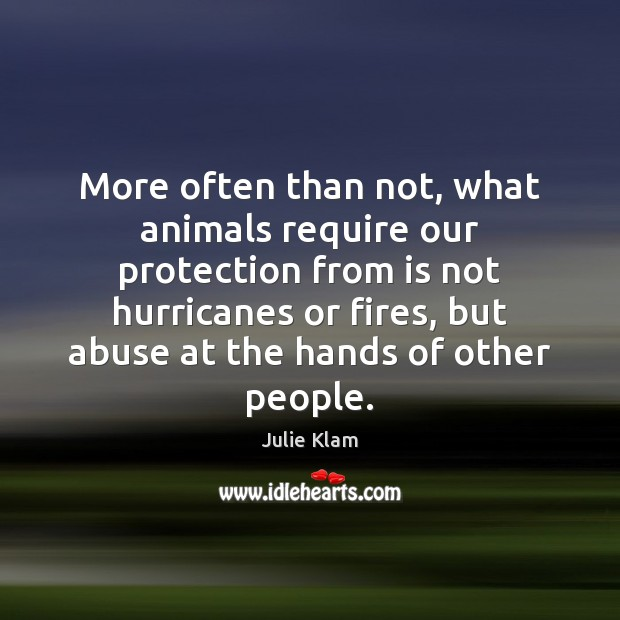 More often than not, what animals require our protection from is not Image