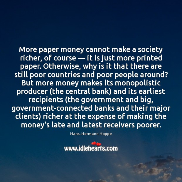 More paper money cannot make a society richer, of course — it is Image