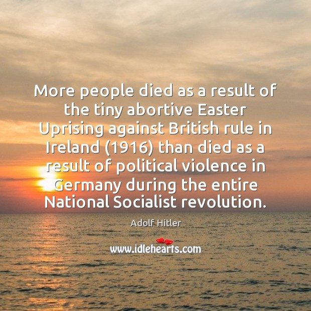 More people died as a result of the tiny abortive Easter Uprising Easter Quotes Image