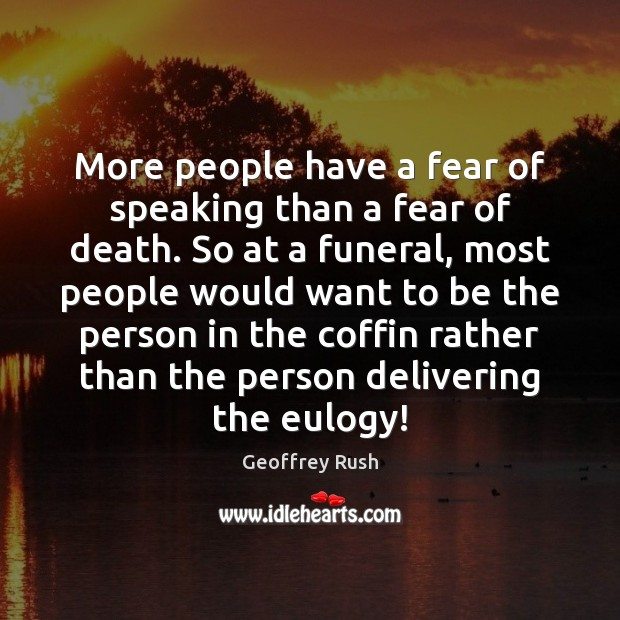 More people have a fear of speaking than a fear of death. Image