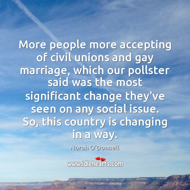 More people more accepting of civil unions and gay marriage, which our Image