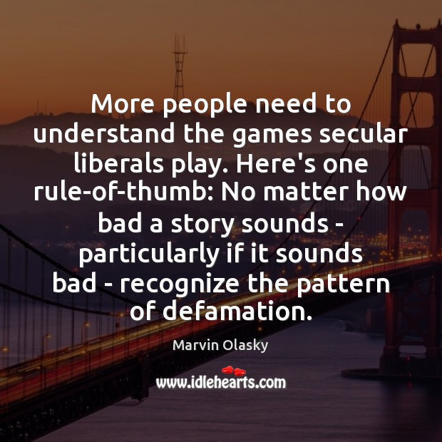 More people need to understand the games secular liberals play. Here's one Marvin Olasky Picture Quote