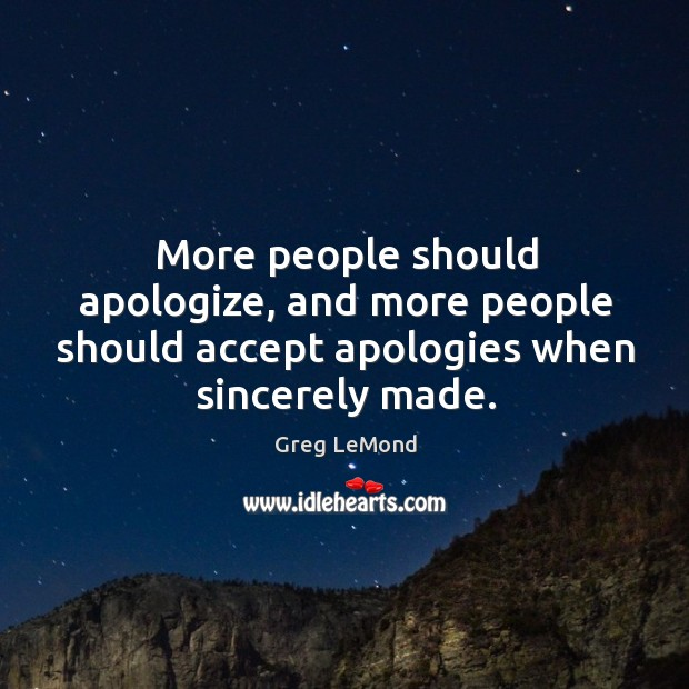 More people should apologize, and more people should accept apologies when sincerely made. Image