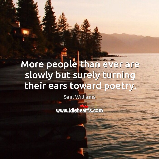 More people than ever are slowly but surely turning their ears toward poetry. Image