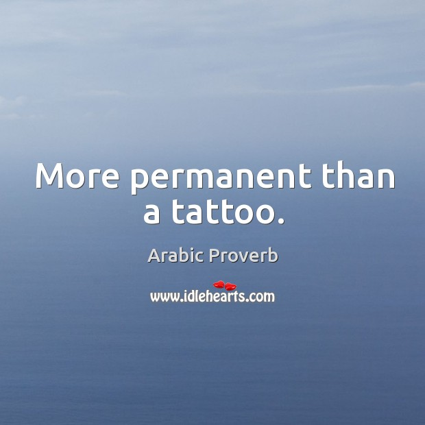 Image, More permanent than a tattoo.