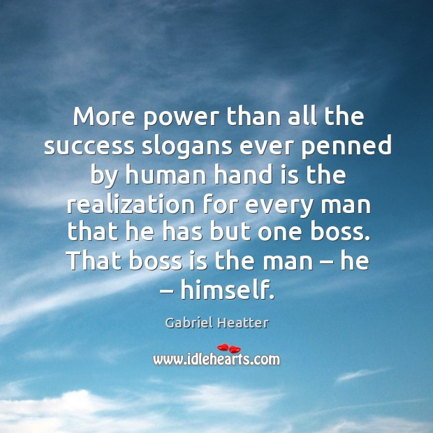 More power than all the success slogans ever penned by human hand is the realization Image