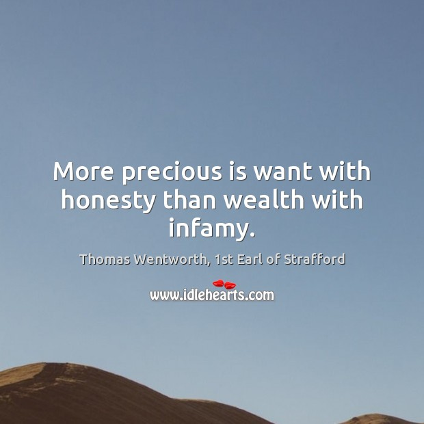 More precious is want with honesty than wealth with infamy. Image