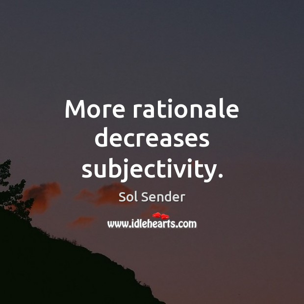 More rationale decreases subjectivity. Image