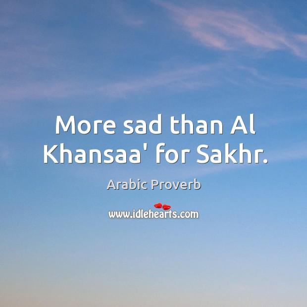 Image, More sad than al khansaa' for sakhr.