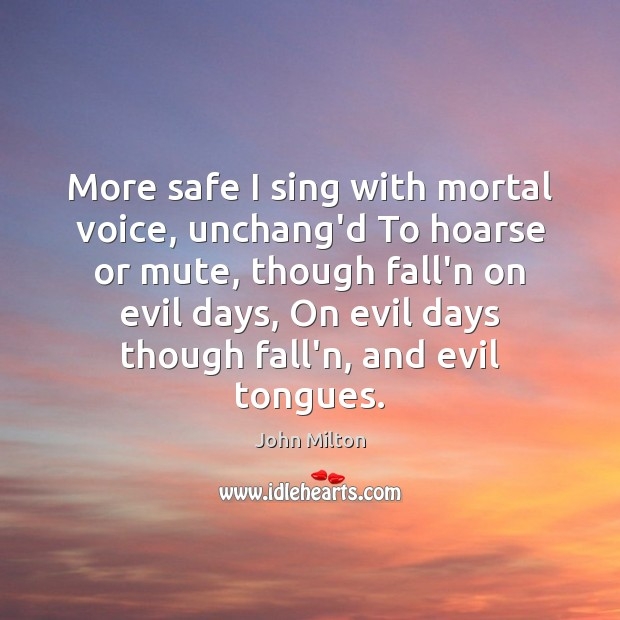 More safe I sing with mortal voice, unchang'd To hoarse or mute, John Milton Picture Quote