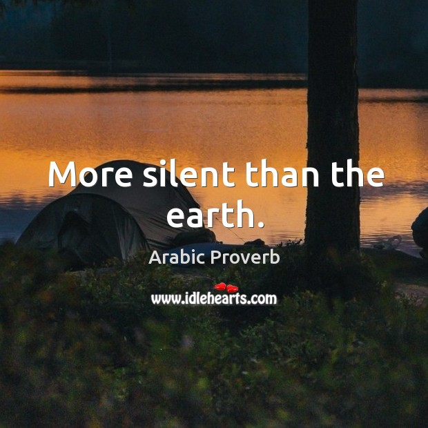 Image, More silent than the earth.