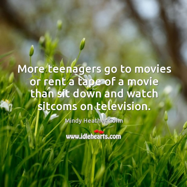 More teenagers go to movies or rent a tape of a movie than sit down and watch sitcoms on television. Image