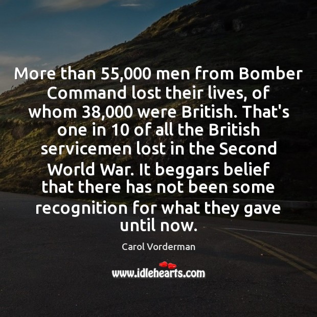 More than 55,000 men from Bomber Command lost their lives, of whom 38,000 were Carol Vorderman Picture Quote