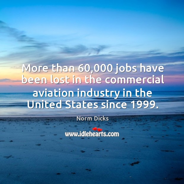 More than 60,000 jobs have been lost in the commercial aviation industry in the united states since 1999. Image