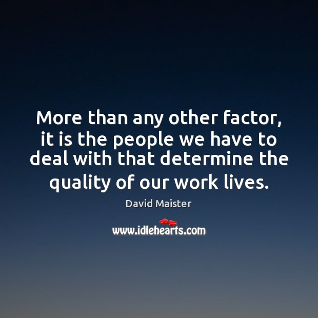 More than any other factor, it is the people we have to David Maister Picture Quote