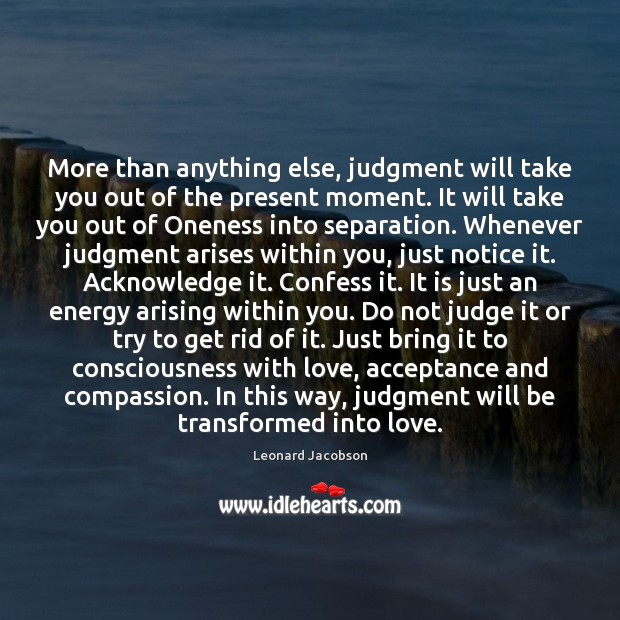 More than anything else, judgment will take you out of the present Image
