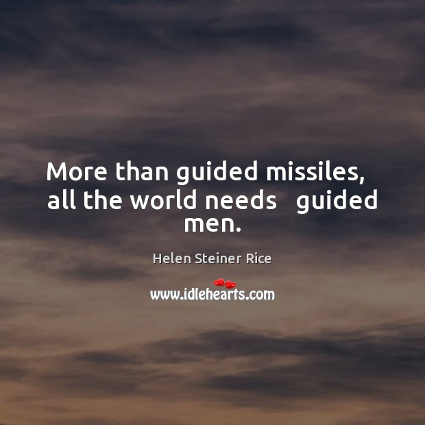 Helen Steiner Rice Picture Quote image saying: More than guided missiles,   all the world needs   guided men.