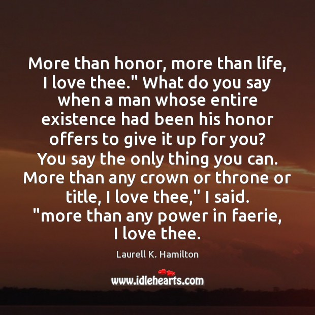 """Image, More than honor, more than life, I love thee."""" What do you"""