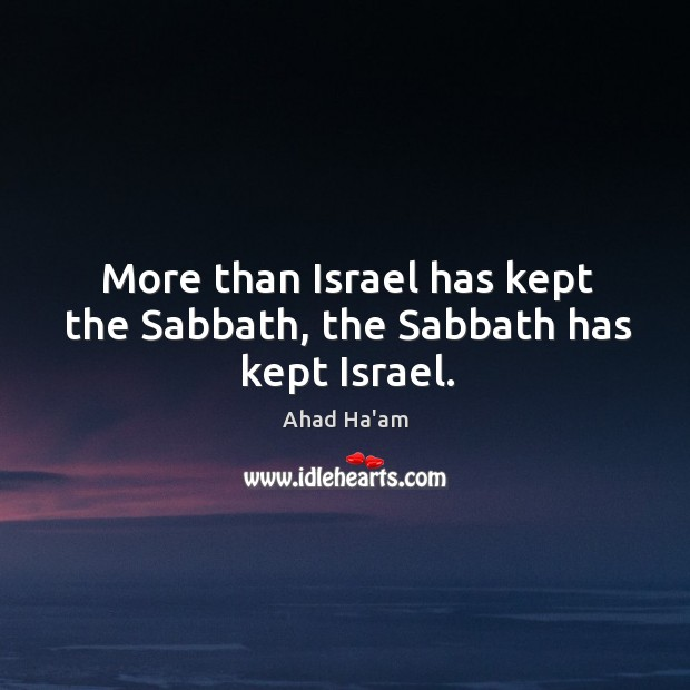 Image, More than Israel has kept the Sabbath, the Sabbath has kept Israel.