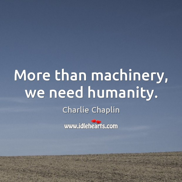 Image, More than machinery, we need humanity.