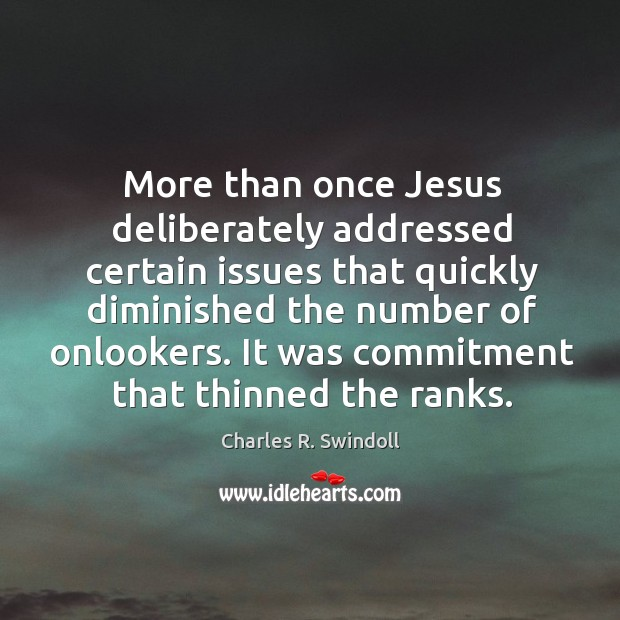 More than once Jesus deliberately addressed certain issues that quickly diminished the Image